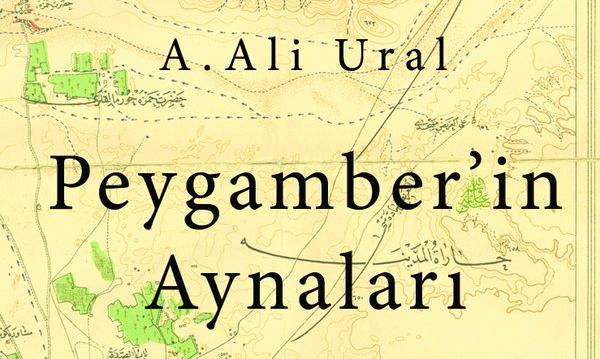 """Ali Ural'ın """"Peygamber'in Aynaları"""" Kitabı Çıktı"""
